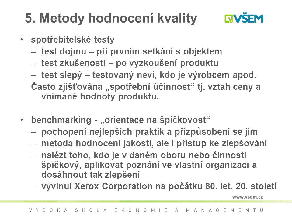 5. Metody hodnocení kvality spotřebitelské testy –test dojmu – při prvním setkání s objektem –test zkušenosti – po vyzkoušení produktu –test slepý – t