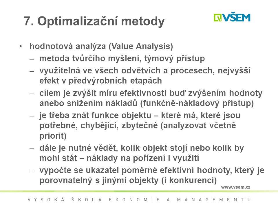 7. Optimalizační metody hodnotová analýza (Value Analysis) –metoda tvůrčího myšlení, týmový přístup –využitelná ve všech odvětvích a procesech, nejvyš