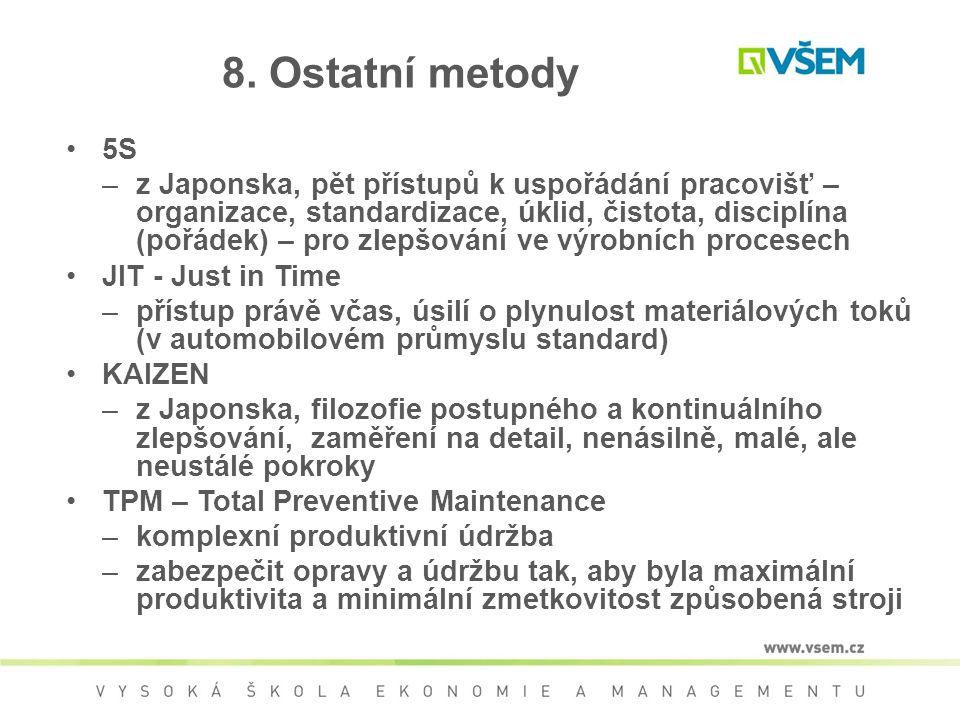 8. Ostatní metody 5S –z Japonska, pět přístupů k uspořádání pracovišť – organizace, standardizace, úklid, čistota, disciplína (pořádek) – pro zlepšová
