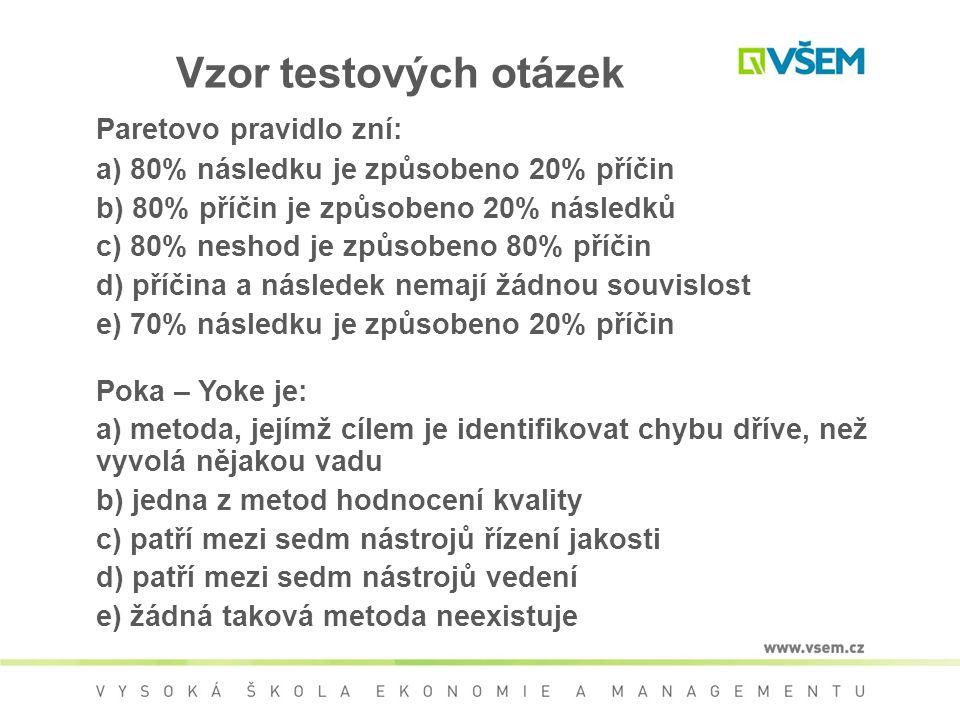Vzor testových otázek Paretovo pravidlo zní: a) 80% následku je způsobeno 20% příčin b) 80% příčin je způsobeno 20% následků c) 80% neshod je způsoben