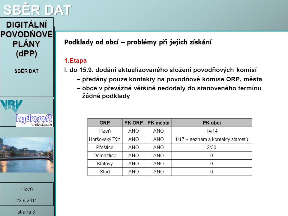 DIGITÁLNÍ POVODŇOVÉ PLÁNY (dPP) SBĚR DAT Plzeň 22.9.2011 strana 3 SBĚR DAT Podklady od obcí – problémy při jejich získání 1.Etapa I.