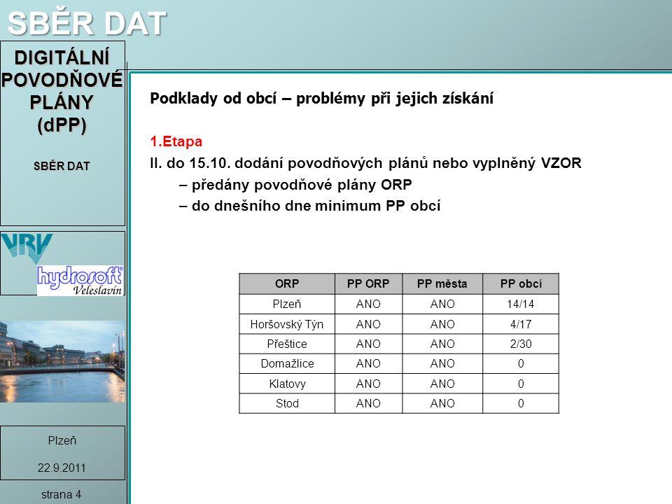DIGITÁLNÍ POVODŇOVÉ PLÁNY (dPP) SBĚR DAT Plzeň 22.9.2011 strana 4 SBĚR DAT Podklady od obcí – problémy při jejich získání 1.Etapa II.