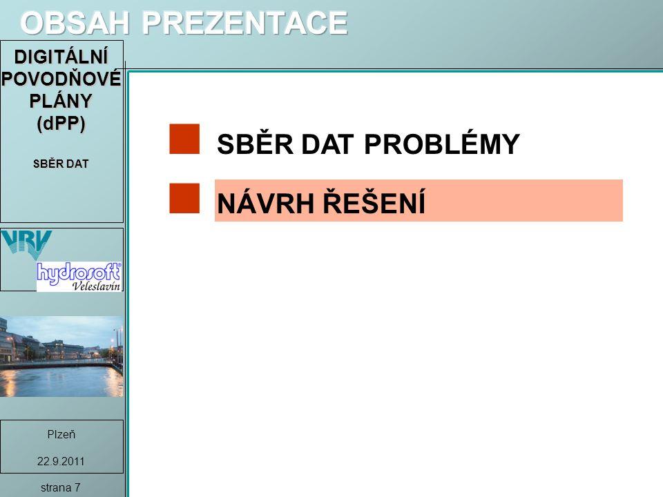 DIGITÁLNÍ POVODŇOVÉ PLÁNY (dPP) SBĚR DAT Plzeň 22.9.2011 strana 7 SBĚR DAT PROBLÉMY NÁVRH ŘEŠENÍ