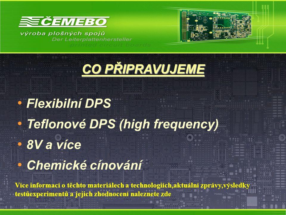 Flexibilní DPS Teflonové DPS (high frequency) 8V a více Chemické cínování CO PŘIPRAVUJEME Více informací o těchto materiálech a technologiích,aktuální zprávy,výsledky testůexperimentů a jejich zhodnocení naleznete zde