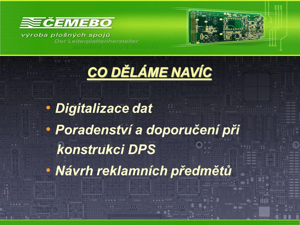 Digitalizace dat Poradenství a doporučení při konstrukci DPS Návrh reklamních předmětů CO DĚLÁME NAVÍC