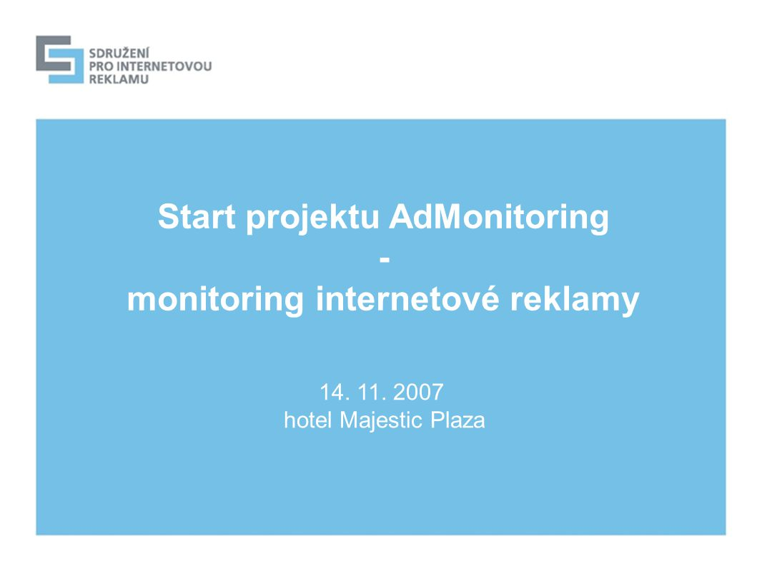 Start projektu AdMonitoring - monitoring internetové reklamy 14. 11. 2007 hotel Majestic Plaza