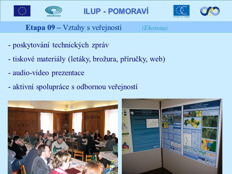 ILUP - POMORAVÍ Etapa 09 – Vztahy s veřejností (Ekotoxa) - poskytování technických zpráv - tiskové materiály (letáky, brožura, příručky, web) - audio-video prezentace - aktivní spolupráce s odbornou veřejností