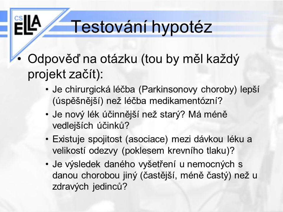 Testování hypotéz Odpověď na otázku (tou by měl každý projekt začít): Je chirurgická léčba (Parkinsonovy choroby) lepší (úspěšnější) než léčba medikam