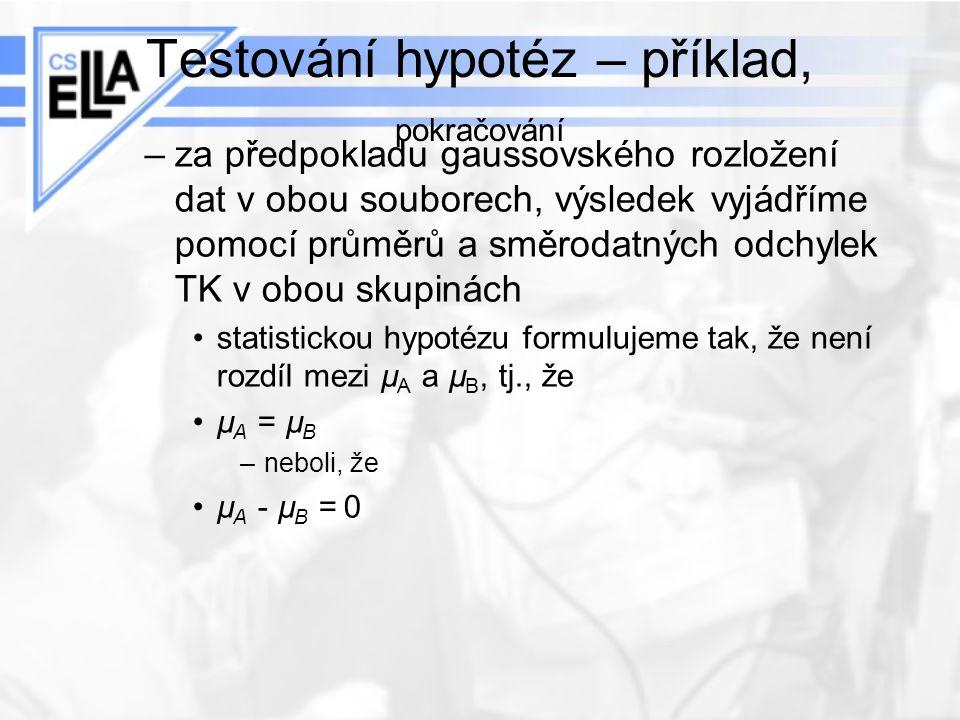 Testování hypotéz – příklad, pokračování –za předpokladu gaussovského rozložení dat v obou souborech, výsledek vyjádříme pomocí průměrů a směrodatných