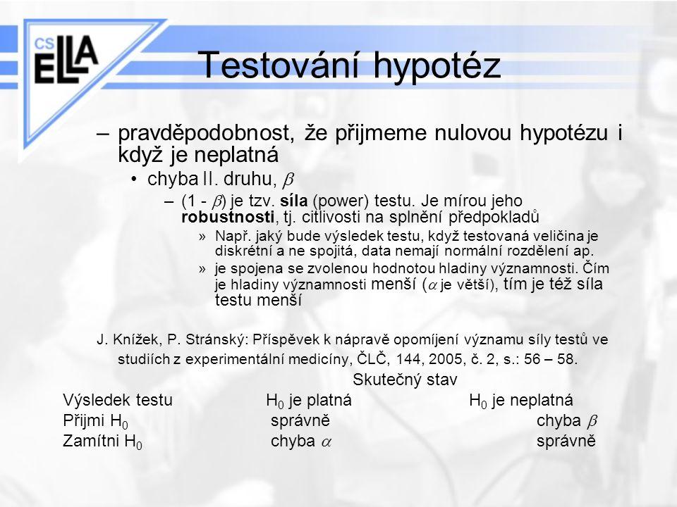 Testování hypotéz –pravděpodobnost, že přijmeme nulovou hypotézu i když je neplatná chyba II. druhu,  –(1 -  ) je tzv. síla (power) testu. Je mírou