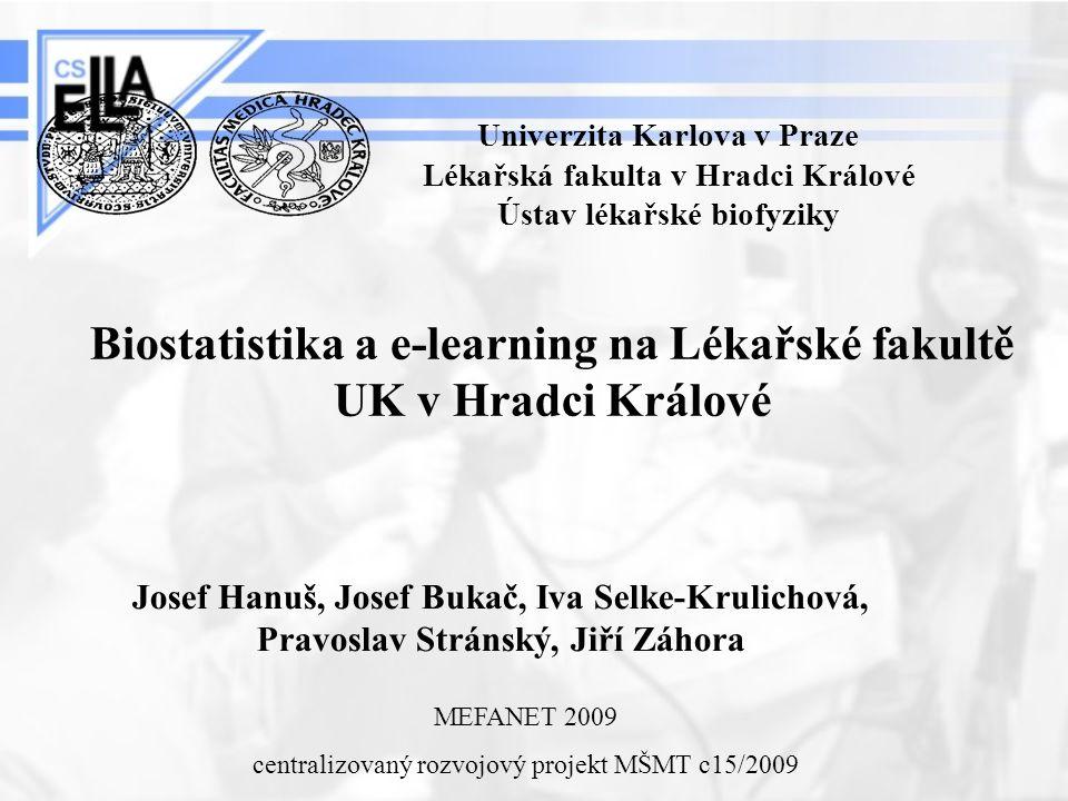 Biostatistika a e-learning na Lékařské fakultě UK v Hradci Králové Univerzita Karlova v Praze Lékařská fakulta v Hradci Králové Ústav lékařské biofyzi