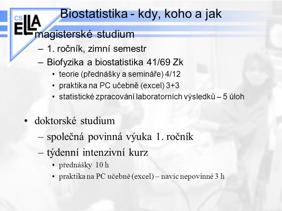 Biostatistika - kdy, koho a jak magisterské studium –1. ročník, zimní semestr –Biofyzika a biostatistika 41/69 Zk teorie (přednášky a semináře) 4/12 p