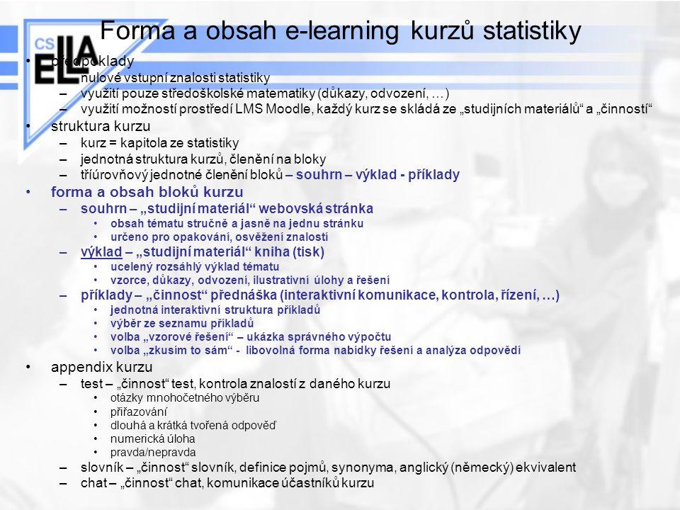 Forma a obsah e-learning kurzů statistiky předpoklady –nulové vstupní znalosti statistiky –využití pouze středoškolské matematiky (důkazy, odvození, …