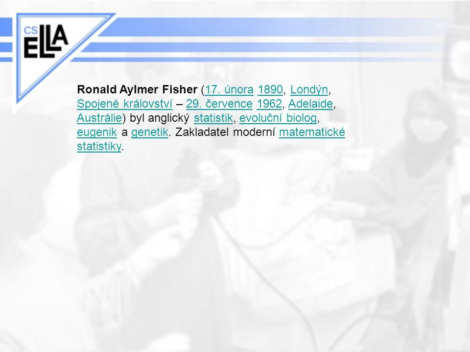 Ronald Aylmer Fisher (17. února 1890, Londýn, Spojené království – 29. července 1962, Adelaide, Austrálie) byl anglický statistik, evoluční biolog, eu