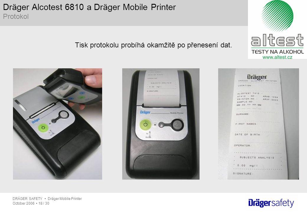 DRÄGER SAFETY Dräger Mobile Printer October 2006 18 / 30 Dräger Alcotest 6810 a Dräger Mobile Printer Protokol Tisk protokolu probíhá okamžitě po přen