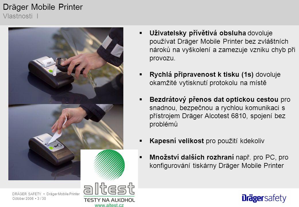 DRÄGER SAFETY Dräger Mobile Printer October 2006 3 / 30 Dräger Mobile Printer Vlastnosti I  Uživatelsky přívětivá obsluha dovoluje používat Dräger Mo