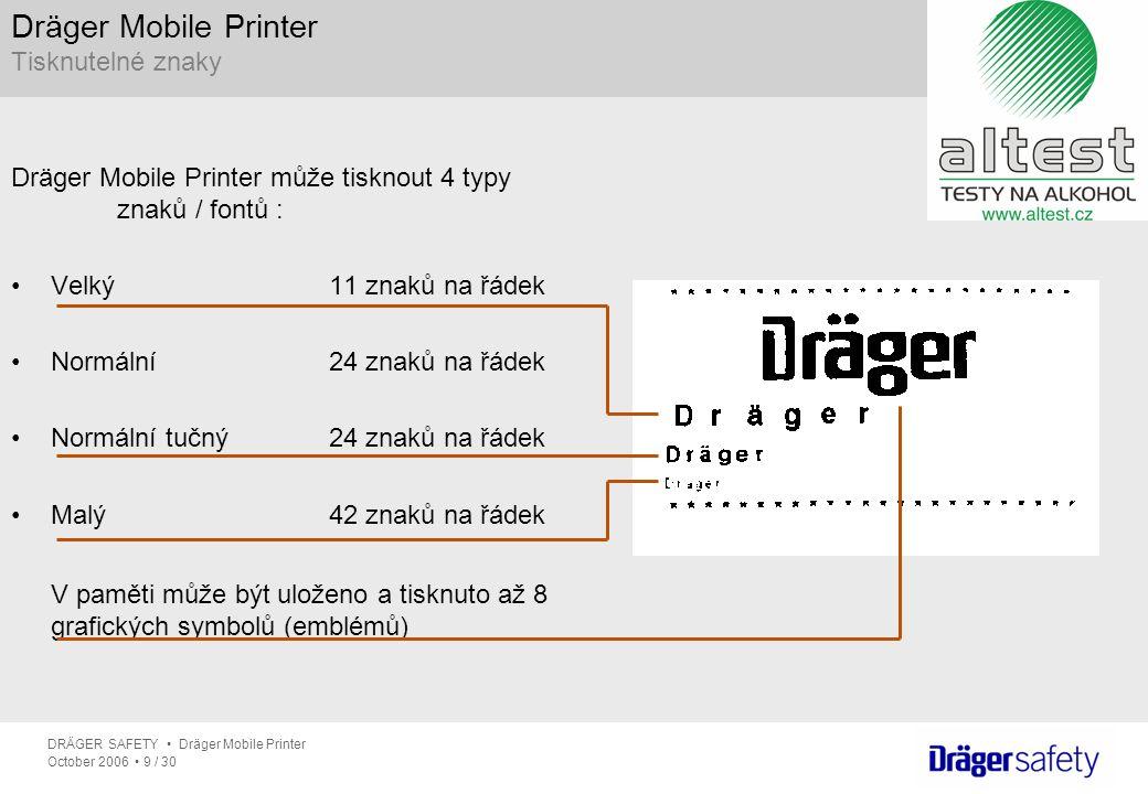 DRÄGER SAFETY Dräger Mobile Printer October 2006 9 / 30 Dräger Mobile Printer Tisknutelné znaky Dräger Mobile Printer může tisknout 4 typy znaků / fon