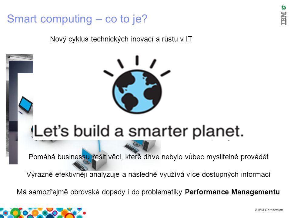 © IBM Corporation O čem je nyní Performance management.