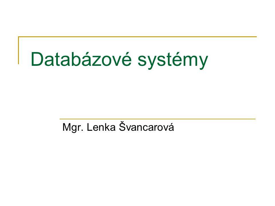 Databázové systémy Mgr. Lenka Švancarová