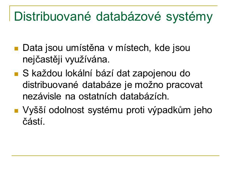 Distribuované databázové systémy Data jsou umístěna v místech, kde jsou nejčastěji využívána.