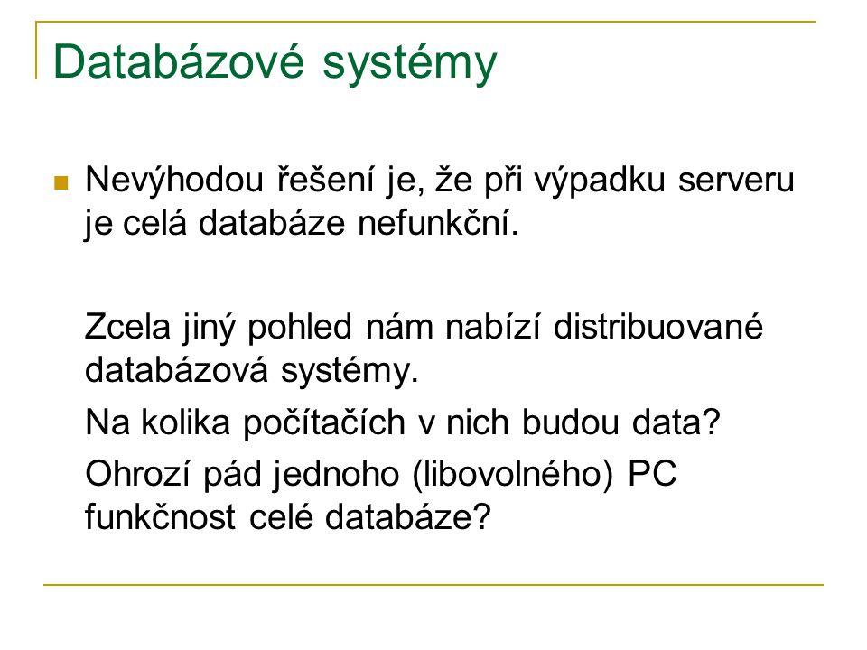 Databázové systémy Nevýhodou řešení je, že při výpadku serveru je celá databáze nefunkční.