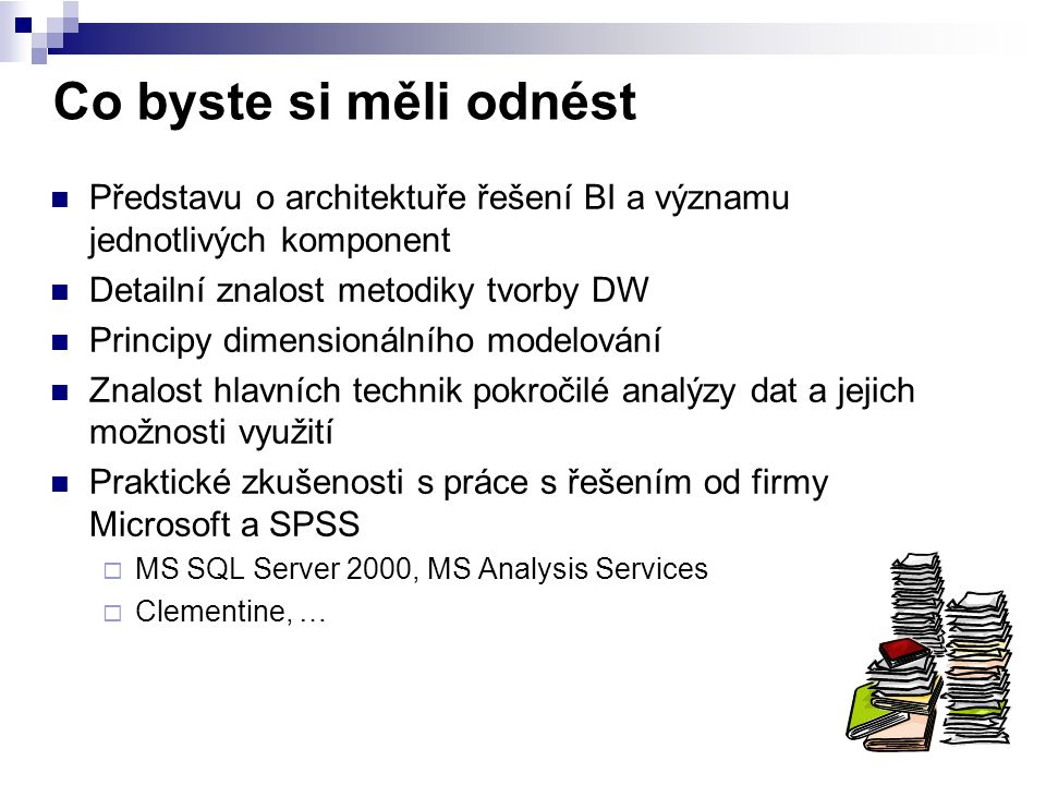 DW procesy Další procesy v DW  Publikace dat (prezentační server)  Update dat  Dotazování  Zpětná vazba (čistá dat do OLTP, data z DM do DW)  Audit dat  Bezpečnost  Zálohování a obnova