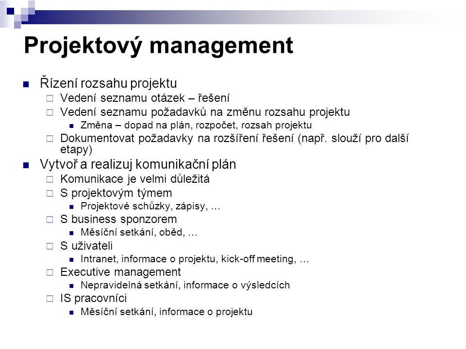 Projektový management Řízení rozsahu projektu  Vedení seznamu otázek – řešení  Vedení seznamu požadavků na změnu rozsahu projektu Změna – dopad na p