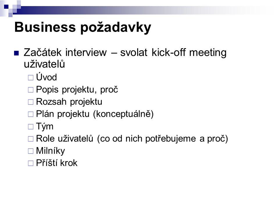 Business požadavky Začátek interview – svolat kick-off meeting uživatelů  Úvod  Popis projektu, proč  Rozsah projektu  Plán projektu (konceptuálně