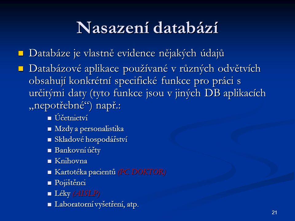 21 Nasazení databází Databáze je vlastně evidence nějakých údajů Databáze je vlastně evidence nějakých údajů Databázové aplikace používané v různých o
