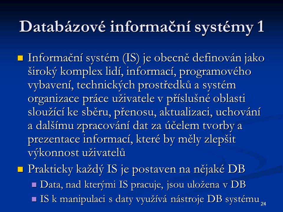 24 Databázové informační systémy 1 Informační systém (IS) je obecně definován jako široký komplex lidí, informací, programového vybavení, technických