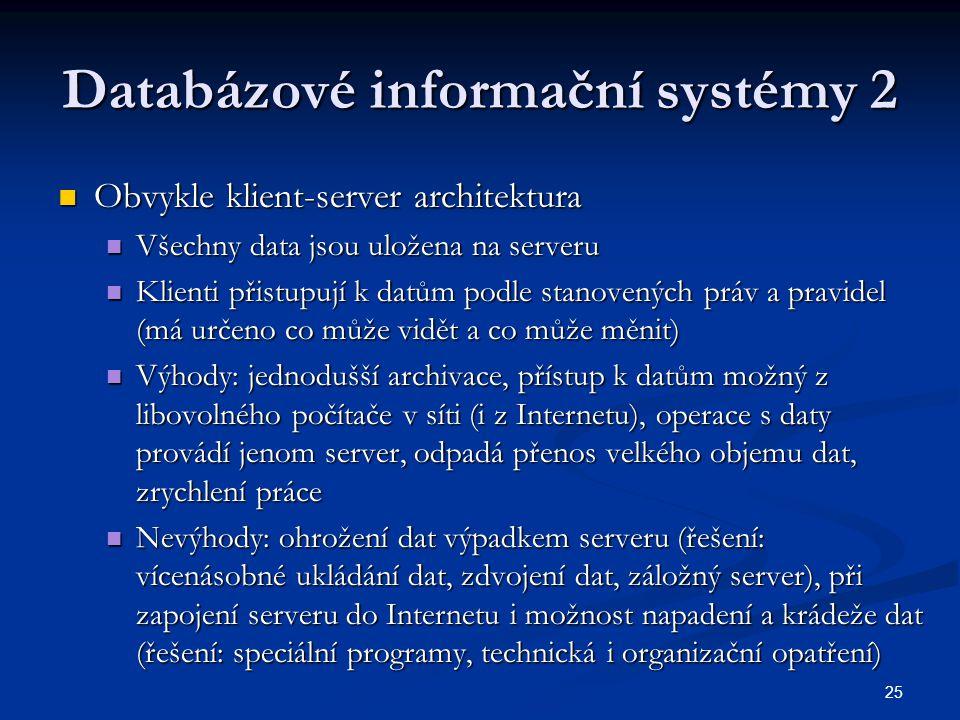 25 Databázové informační systémy 2 Obvykle klient-server architektura Obvykle klient-server architektura Všechny data jsou uložena na serveru Všechny