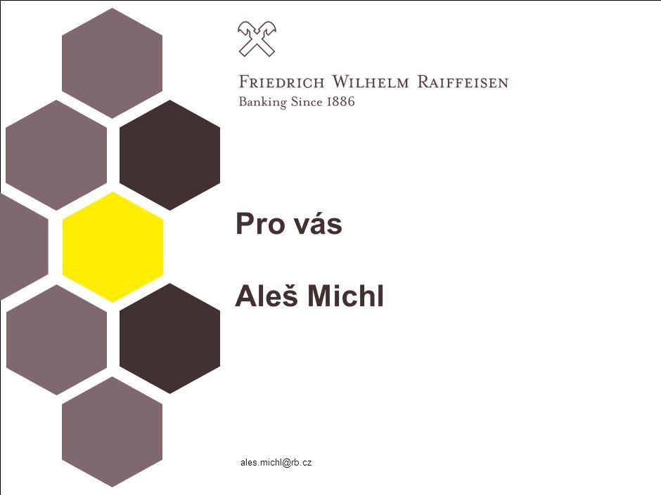 Pro vás Aleš Michl ales.michl@rb.cz