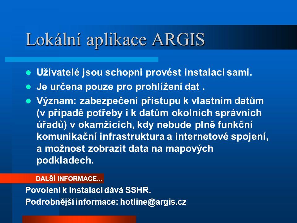 Práce s aplikací (podmínky pro instalaci) Stanoveny minimální požadavky na HW a SW –Pro správní úřady –Pro dodavatele nezbytných dodávek –www.argis.cz.
