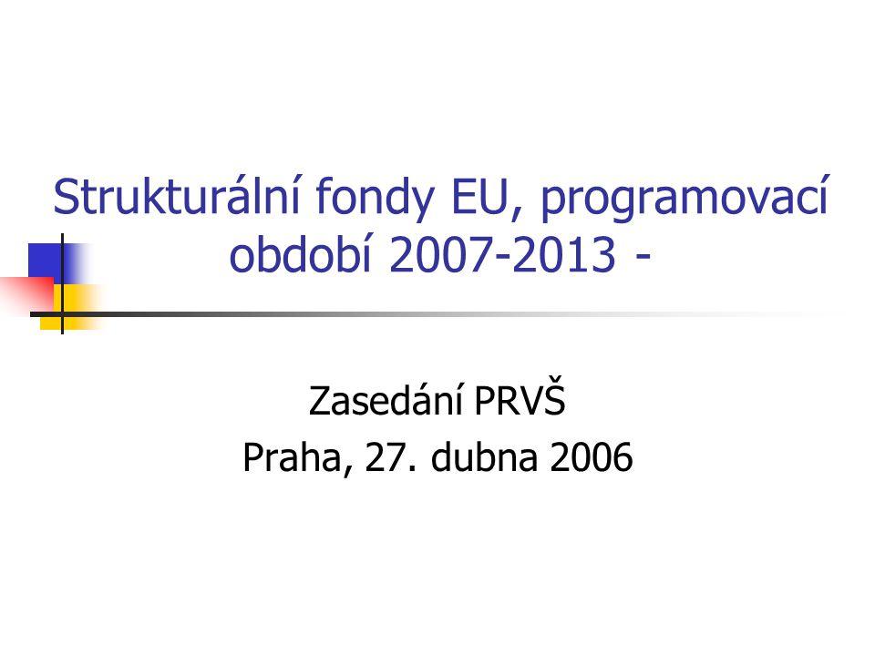 Strukturální fondy EU, programovací období 2007-2013 - Zasedání PRVŠ Praha, 27. dubna 2006