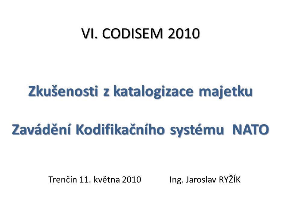 VI.CODISEM 2010 Zkušenosti z katalogizace majetku Zavádění Kodifikačního systému NATO Trenčín 11.