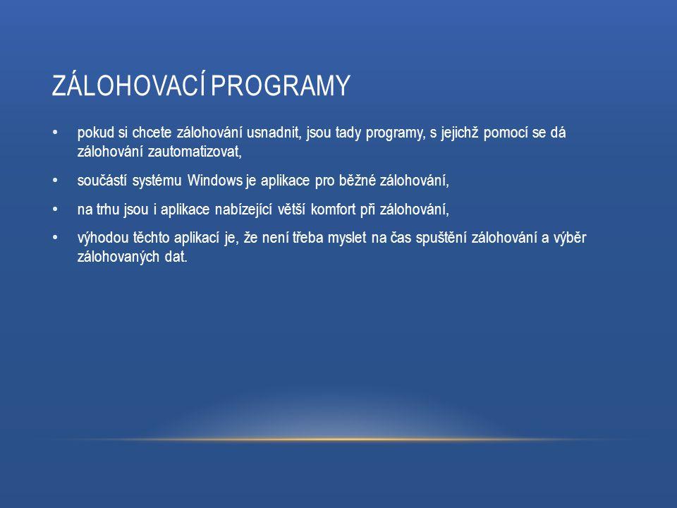 ZÁLOHOVACÍ PROGRAMY pokud si chcete zálohování usnadnit, jsou tady programy, s jejichž pomocí se dá zálohování zautomatizovat, součástí systému Window