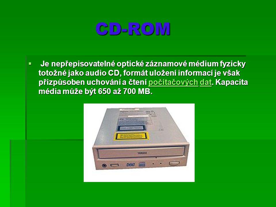 CD-ROM CD-ROM  Je nepřepisovatelné optické záznamové médium fyzicky totožné jako audio CD, formát uložení informací je však přizpůsoben uchování a čtení počítačových dat.