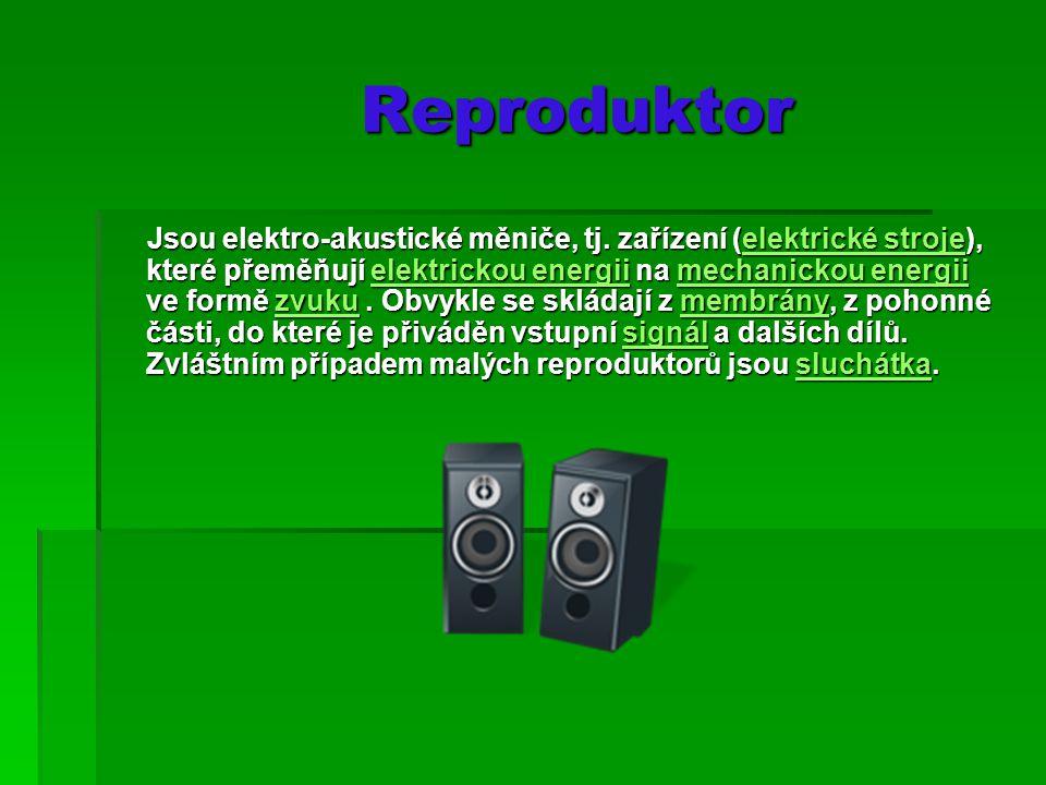Reproduktor Reproduktor Jsou elektro-akustické měniče, tj.
