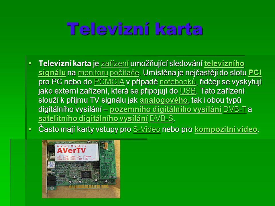 Televizní karta Televizní karta  Televizní karta je zařízení umožňující sledování televizního signálu na monitoru počítače.