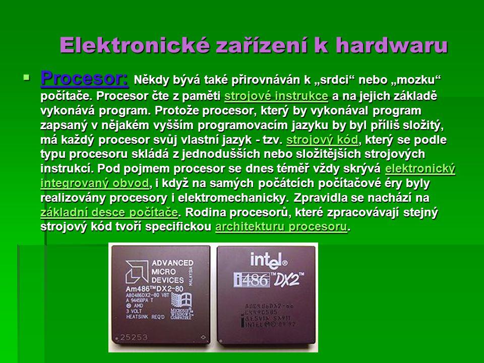 """Elektronické zařízení k hardwaru Elektronické zařízení k hardwaru  Procesor: Někdy bývá také přirovnáván k """"srdci nebo """"mozku počítače."""