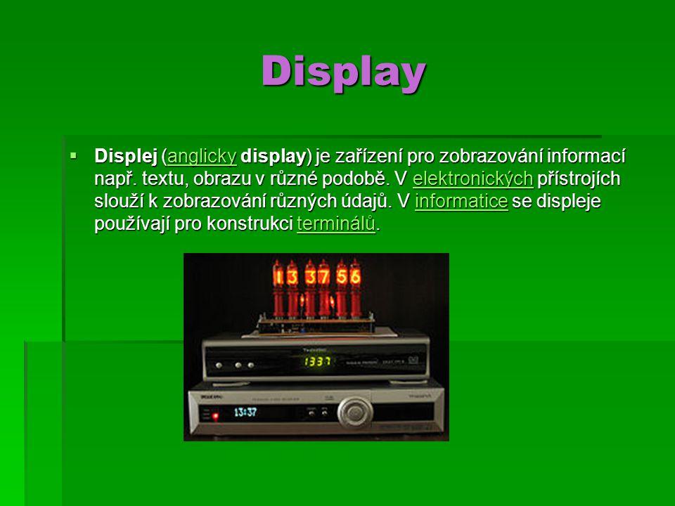 Display Display  Displej (anglicky display) je zařízení pro zobrazování informací např.