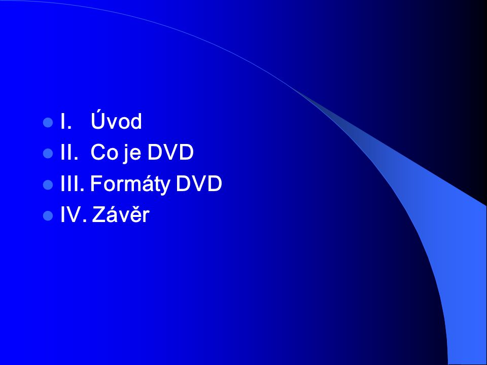 IV.Závěr V dnešní době začínají výrobci DVD mechanik přecházet k tzv.