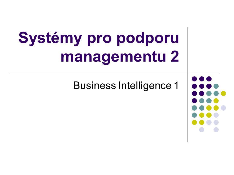 Systémy pro podporu managementu 2 Business Intelligence 1