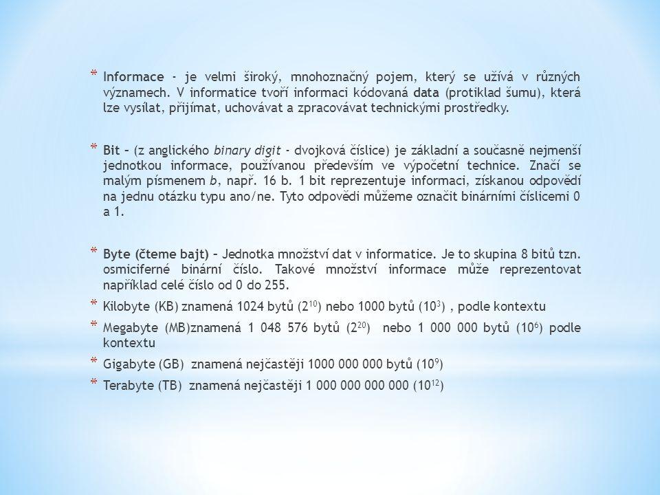 * Informace - je velmi široký, mnohoznačný pojem, který se užívá v různých významech. V informatice tvoří informaci kódovaná data (protiklad šumu), kt