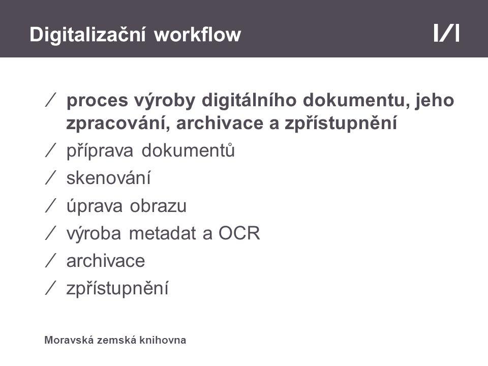 Moravská zemská knihovna Digitalizační workflow ⁄proces výroby digitálního dokumentu, jeho zpracování, archivace a zpřístupnění ⁄příprava dokumentů ⁄skenování ⁄úprava obrazu ⁄výroba metadat a OCR ⁄archivace ⁄zpřístupnění