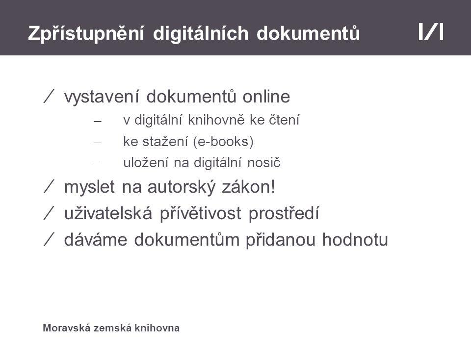 Moravská zemská knihovna Zpřístupnění digitálních dokumentů ⁄vystavení dokumentů online – v digitální knihovně ke čtení – ke stažení (e-books) – uložení na digitální nosič ⁄myslet na autorský zákon.