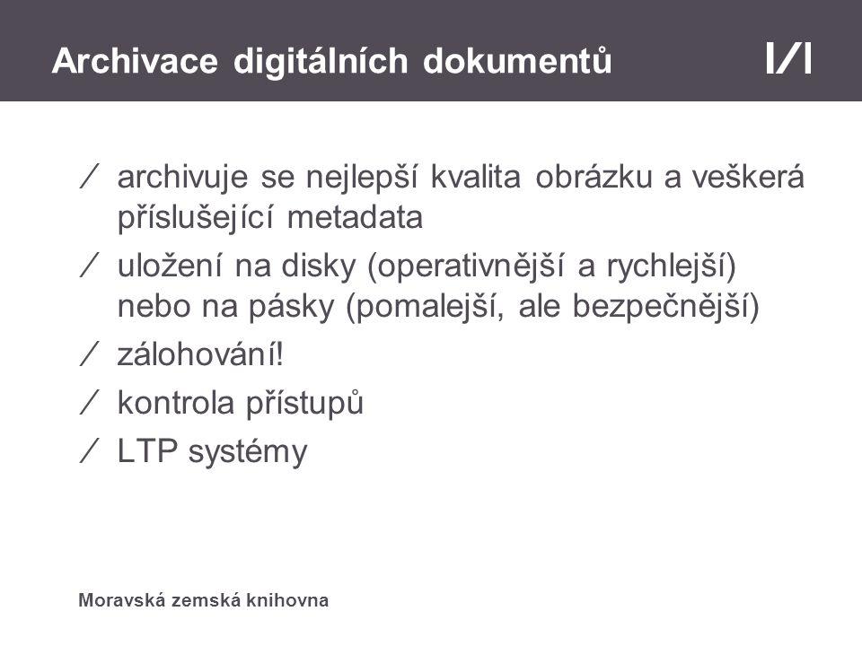 Moravská zemská knihovna Archivace digitálních dokumentů ⁄archivuje se nejlepší kvalita obrázku a veškerá příslušející metadata ⁄uložení na disky (operativnější a rychlejší) nebo na pásky (pomalejší, ale bezpečnější) ⁄zálohování.