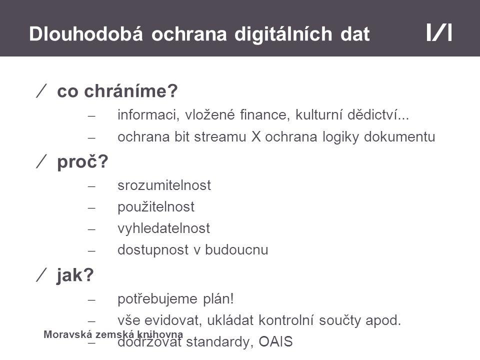 Moravská zemská knihovna Dlouhodobá ochrana digitálních dat ⁄co chráníme.