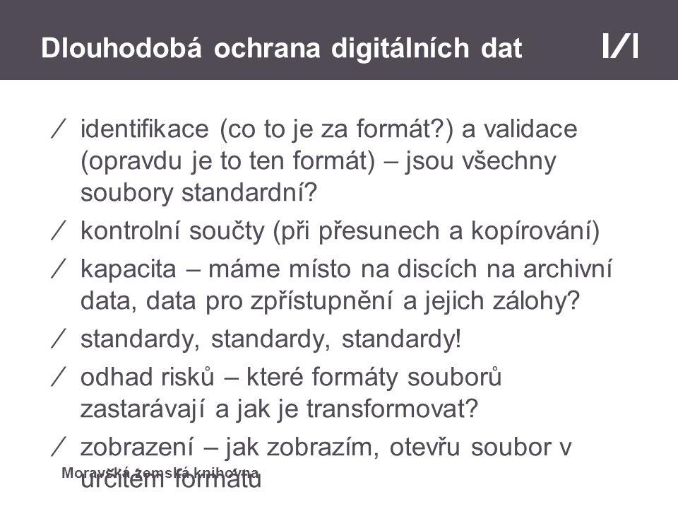 Moravská zemská knihovna Dlouhodobá ochrana digitálních dat ⁄identifikace (co to je za formát?) a validace (opravdu je to ten formát) – jsou všechny soubory standardní.