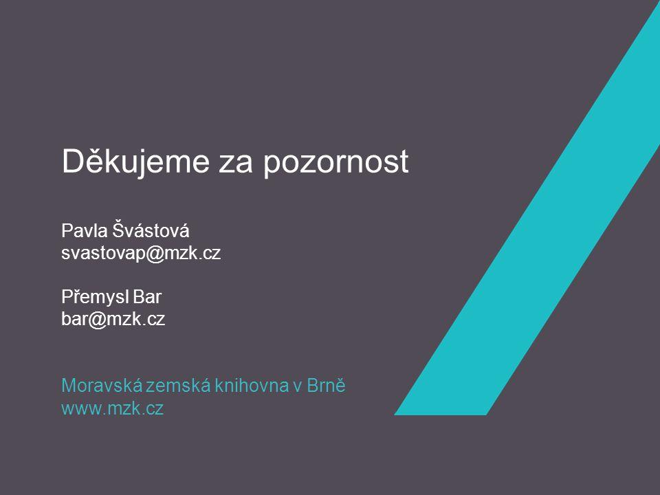 Moravská zemská knihovna v Brně www.mzk.cz Děkujeme za pozornost Pavla Švástová svastovap@mzk.cz Přemysl Bar bar@mzk.cz